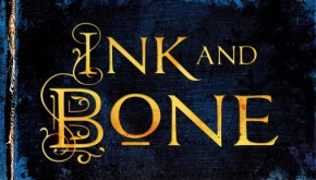 "Book Review: ""Ink and Bone"" by Rachel Caine"
