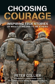 Choosing Courage: Inspiring True Stories of What It Means to Be a Hero by Peter Collier How does an ordinary person become a hero? It happens in a split second, a moment of focus and clarity, when a choice is made. Here are the gripping accounts of Medal of Honor recipients who demonstrated guts and selflessness on the battlefield and confronted life-threatening danger to make a difference. Find it here