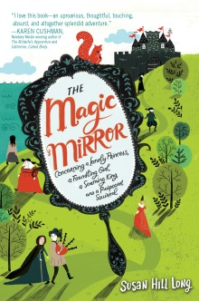The Magic Mirror: Concerning a Lonely Princess, a Foundling Girl, a Scheming King and a Pickpocket Squirrel by Susan Hill From the time she was a crippled baby, left in a church, Maggie's life has never been easy but when she glimpses her destiny in a magic mirror, she goes off on a quest to find her father and, along the way, finds happiness, as well. Find it here